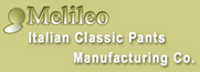 Italian pants manufacturing company, MELILEO produces only high quality pants, classic using first quality material, We are Looking for Worldwide Distributors